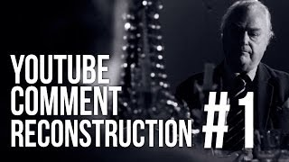 YouTube Comment Reconstruction #1